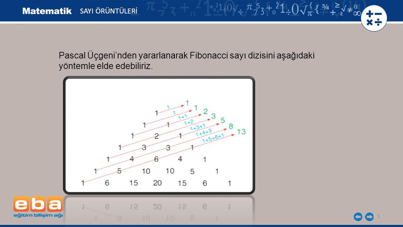 5 SAYI ÖRÜNTÜLERİ Pascal Üçgeni'nden yararlanarak Fibonacci sayı dizisini aşağıdaki yöntemle elde edebiliriz.