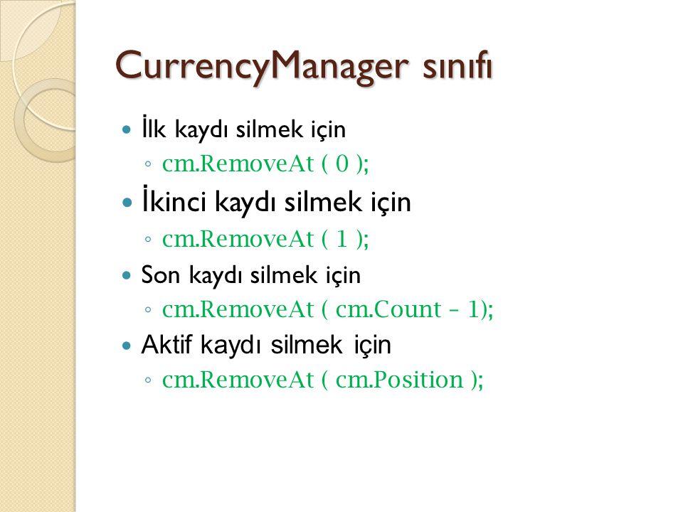 CurrencyManager sınıfı İ lk kaydı silmek için ◦ cm.RemoveAt ( 0 ); İ kinci kaydı silmek için ◦ cm.RemoveAt ( 1 ); Son kaydı silmek için ◦ cm.RemoveAt ( cm.Count – 1); Aktif kaydı silmek için ◦ cm.RemoveAt ( cm.Position );