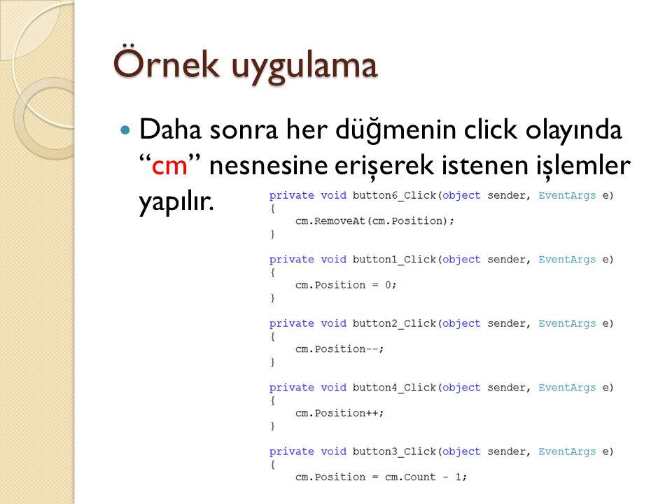 Örnek uygulama Daha sonra her dü ğ menin click olayında cm nesnesine erişerek istenen işlemler yapılır.
