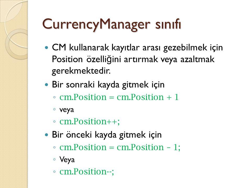 CurrencyManager sınıfı CM kullanarak kayıtlar arası gezebilmek için Position özelli ğ ini artırmak veya azaltmak gerekmektedir.