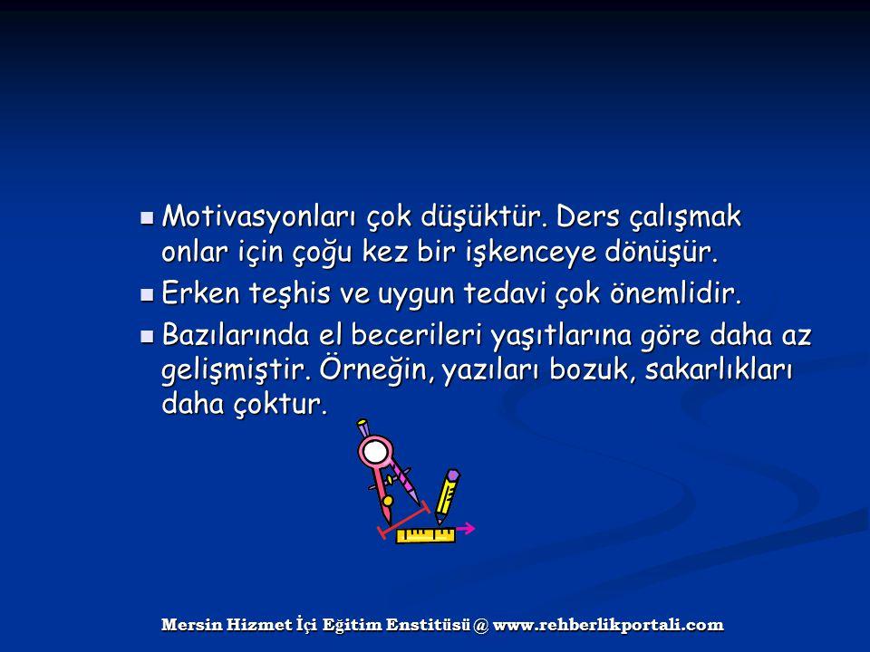Mersin Hizmet İ ç i E ğ itim Enstit ü s ü @ www.rehberlikportali.com Motivasyonları çok düşüktür. Ders çalışmak onlar için çoğu kez bir işkenceye dönü