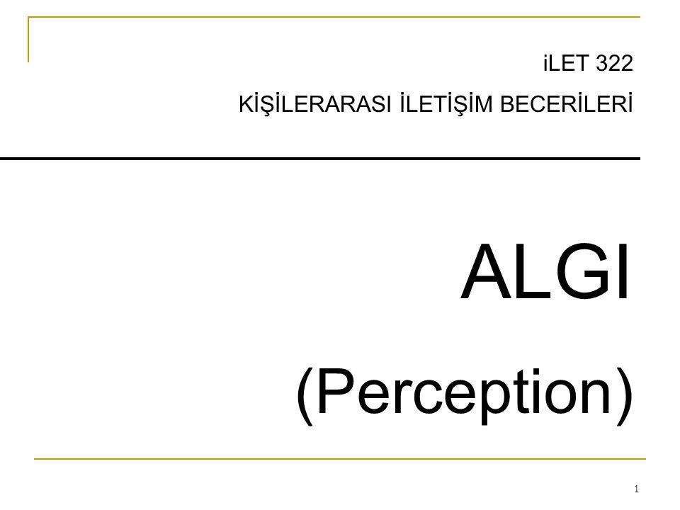 1 iLET 322 KİŞİLERARASI İLETİŞİM BECERİLERİ ALGI (Perception)