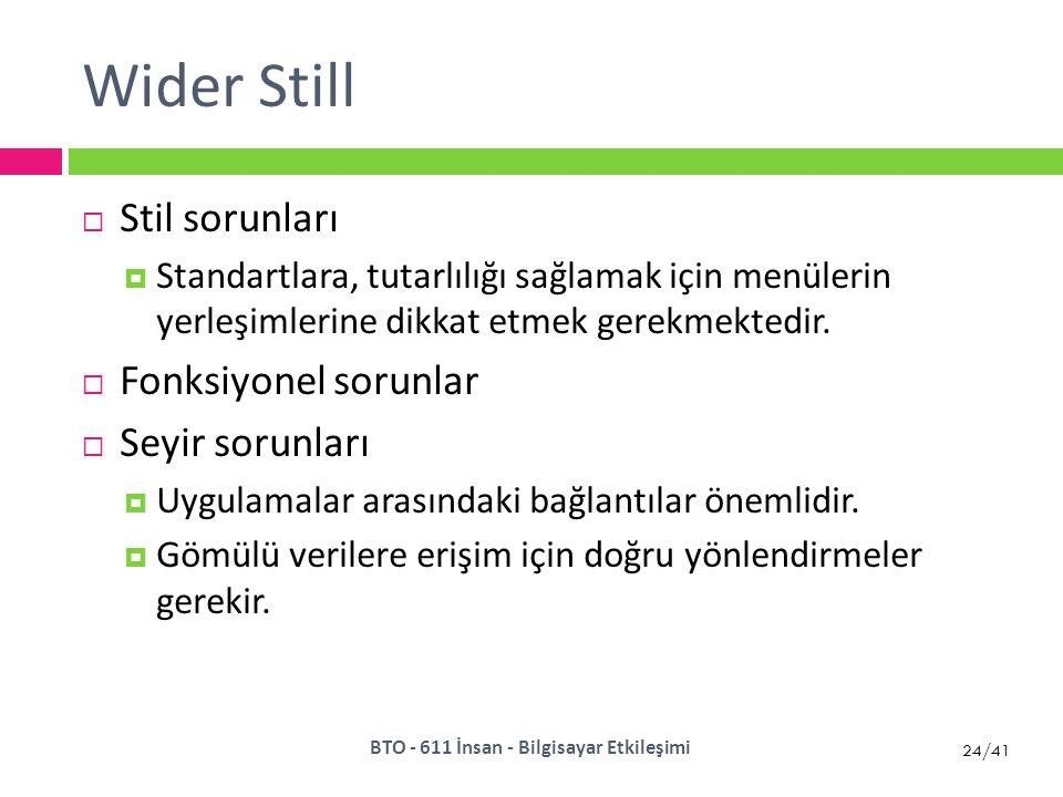 24/41 Wider Still  Stil sorunları  Standartlara, tutarlılığı sağlamak için menülerin yerleşimlerine dikkat etmek gerekmektedir.