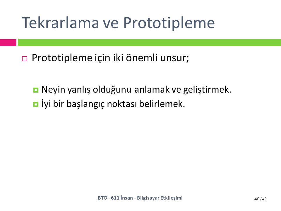 40/41 Tekrarlama ve Prototipleme  Prototipleme için iki önemli unsur;  Neyin yanlış olduğunu anlamak ve geliştirmek.