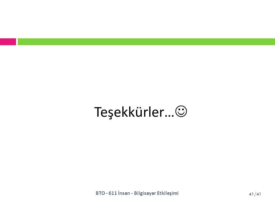 41/41 Teşekkürler… BTO - 611 İnsan - Bilgisayar Etkileşimi