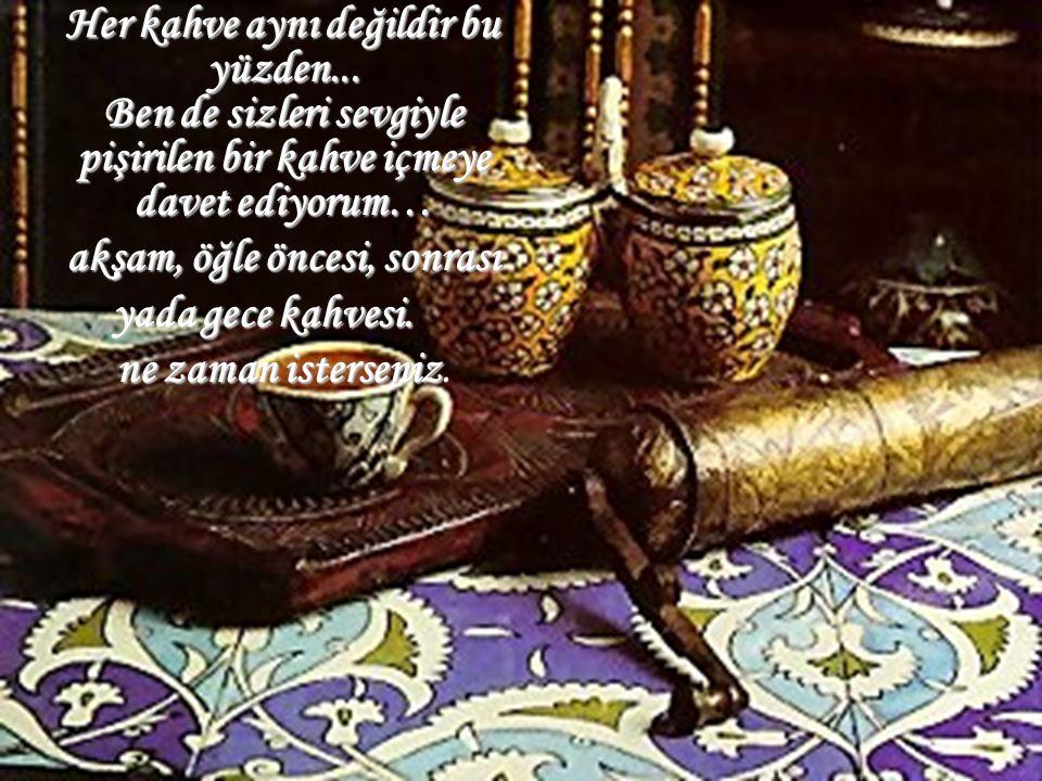 Kahve aynı kahvedir belki... köpüğüyle, rengiyle, dumanıyla aynı kahvedir ama içilen kahveler ruhunun süzgecinden geçer ve tatları degişir...