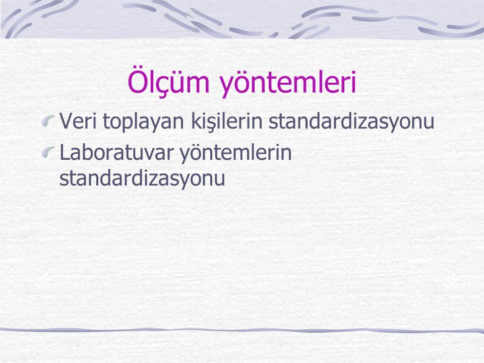 Ölçüm yöntemleri Veri toplayan kişilerin standardizasyonu Laboratuvar yöntemlerin standardizasyonu