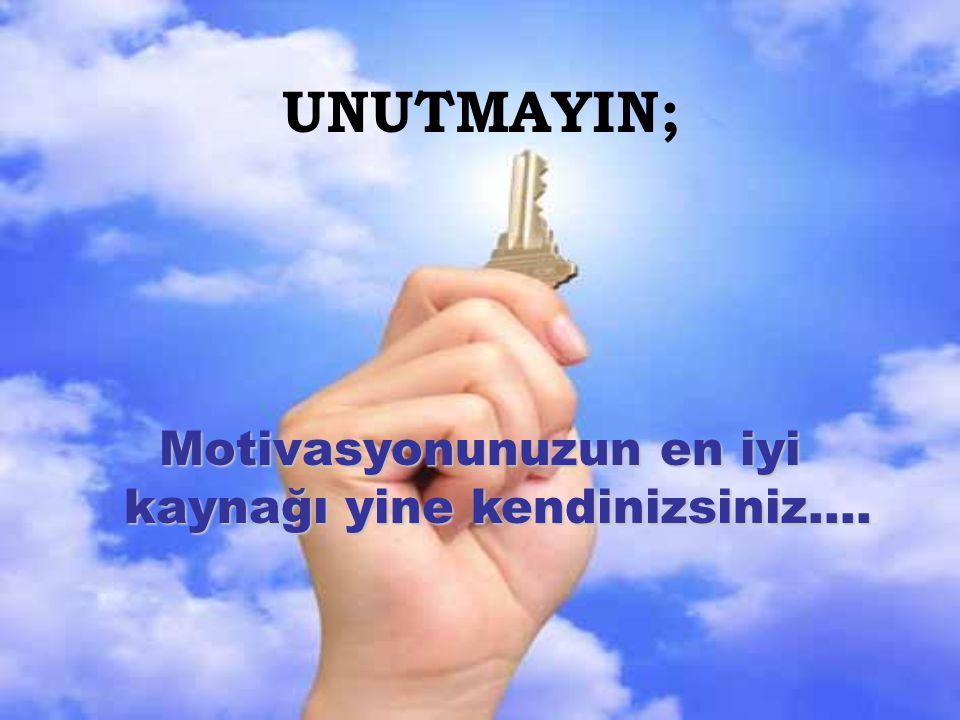 UNUTMAYIN; Motivasyonunuzun en iyi kaynağı yine kendinizsiniz….