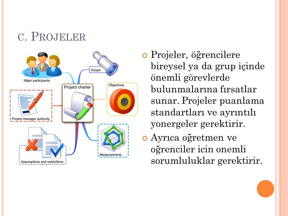 C. P ROJELER Projeler, öğrencilere bireysel ya da grup içinde önemli görevlerde bulunmalarına fırsatlar sunar. Projeler puanlama standartları ve ayrın