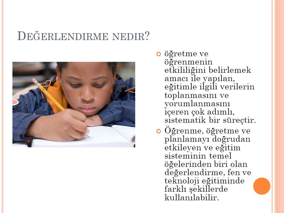 D EĞERLENDIRME NEDIR ? öğretme ve öğrenmenin etkililiğini belirlemek amacı ile yapılan, eğitimle ilgili verilerin toplanmasını ve yorumlanmasını içere