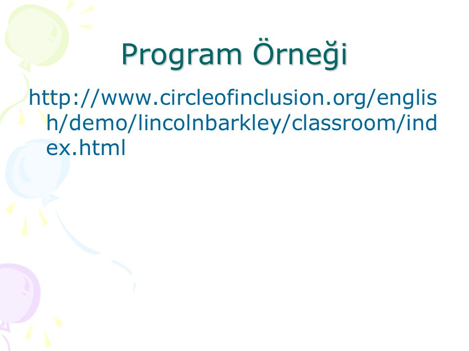 Program Örneği http://www.circleofinclusion.org/englis h/demo/lincolnbarkley/classroom/ind ex.html