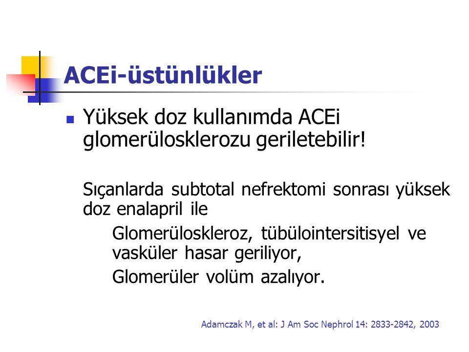 ACEi-üstünlükler Yüksek doz kullanımda ACEi glomerülosklerozu geriletebilir! Sıçanlarda subtotal nefrektomi sonrası yüksek doz enalapril ile Glomerülo