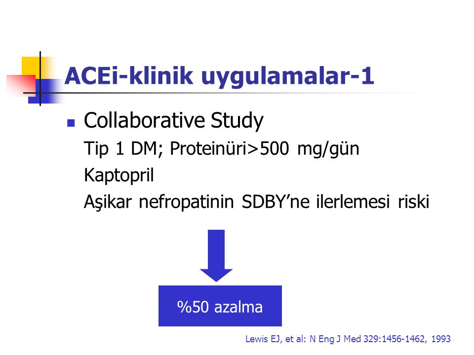 ACEi-klinik uygulamalar-1 Collaborative Study Tip 1 DM; Proteinüri>500 mg/gün Kaptopril Aşikar nefropatinin SDBY'ne ilerlemesi riski %50 azalma Lewis