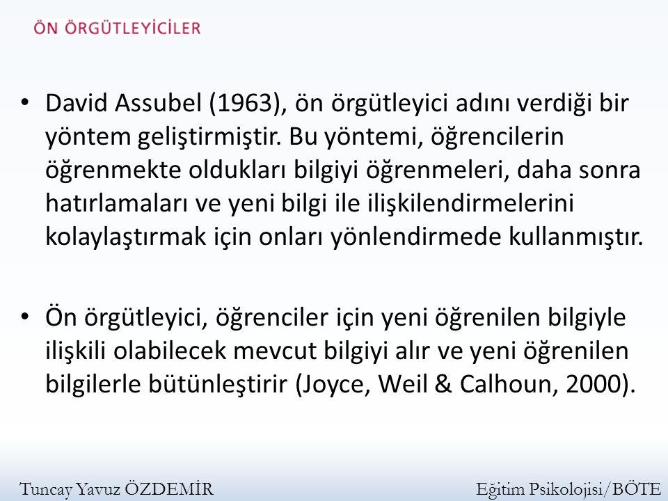 David Assubel (1963), ön örgütleyici adını verdiği bir yöntem geliştirmiştir. Bu yöntemi, öğrencilerin öğrenmekte oldukları bilgiyi öğrenmeleri, daha
