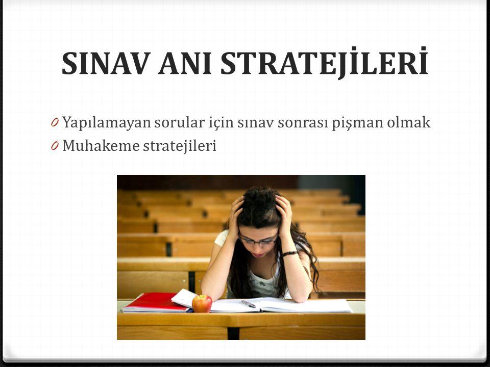 SINAV ANI STRATEJİLERİ 0 Yapılamayan sorular için sınav sonrası pişman olmak 0 Muhakeme stratejileri