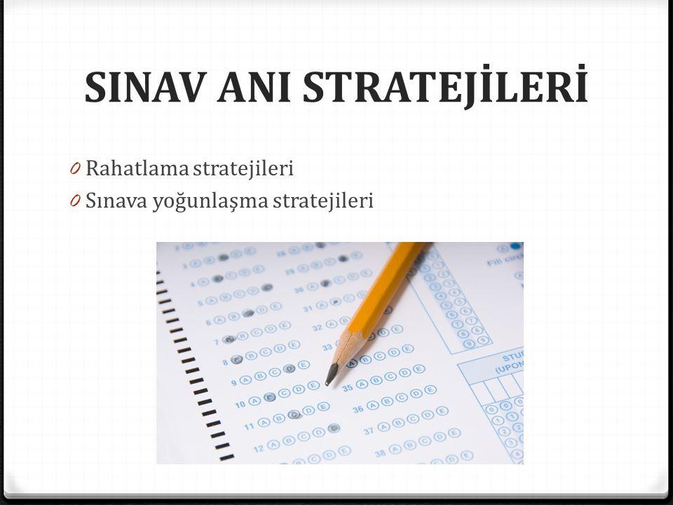 SINAV ANI STRATEJİLERİ 0 Rahatlama stratejileri 0 Sınava yoğunlaşma stratejileri