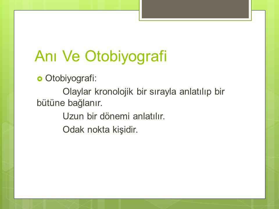Anı Ve Otobiyografi  Otobiyografi: Olaylar kronolojik bir sırayla anlatılıp bir bütüne bağlanır.