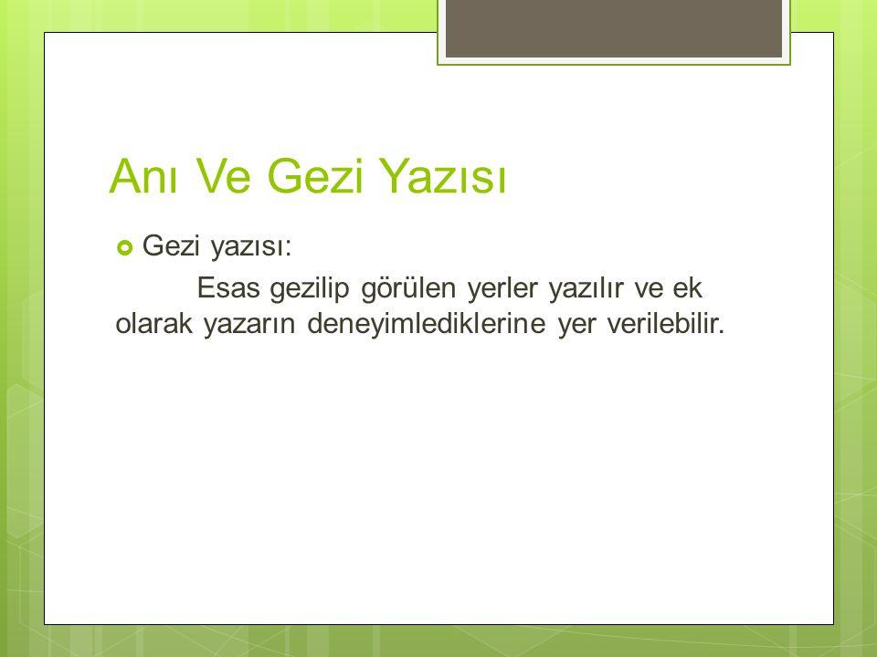 Anı Ve Gezi Yazısı  Gezi yazısı: Esas gezilip görülen yerler yazılır ve ek olarak yazarın deneyimlediklerine yer verilebilir.