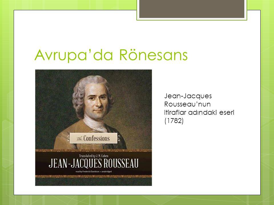 Avrupa'da Rönesans Jean-Jacques Rousseau'nun Itiraflar adındaki eseri (1782)