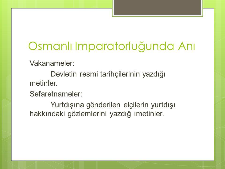 Osmanlı Imparatorluğunda Anı Vakanameler: Devletin resmi tarihçilerinin yazdığı metinler.