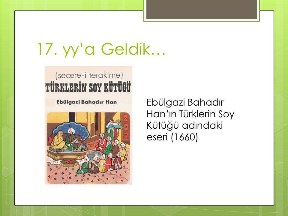 17. yy'a Geldik… Ebülgazi Bahadır Han'ın Türklerin Soy Kütüğü adındaki eseri (1660)