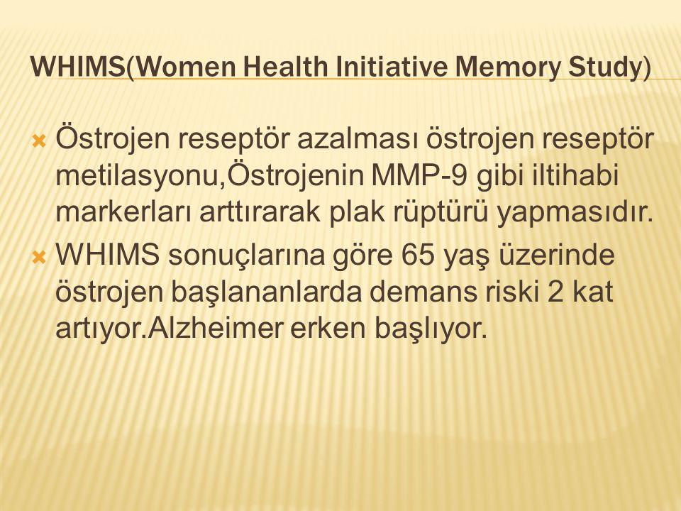 WHIMS(Women Health Initiative Memory Study)  Östrojen reseptör azalması östrojen reseptör metilasyonu,Östrojenin MMP-9 gibi iltihabi markerları arttı