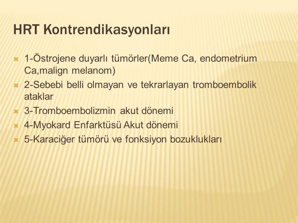 HRT Kontrendikasyonları  1-Östrojene duyarlı tümörler(Meme Ca, endometrium Ca,malign melanom)  2-Sebebi belli olmayan ve tekrarlayan tromboembolik a