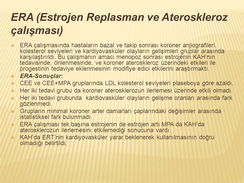 ERA (Estrojen Replasman ve Ateroskleroz çalışması)  ERA çalışmasında hastaların bazal ve takip sonrası koroner anjiografileri, kolesterol seviyeleri