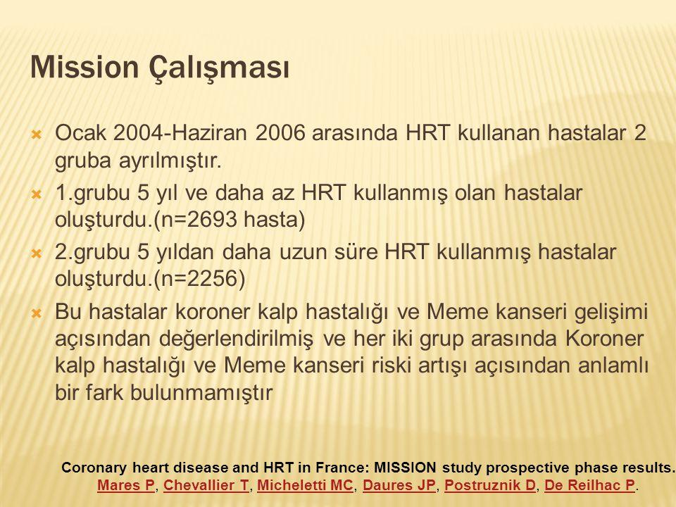 Mission Çalışması  Ocak 2004-Haziran 2006 arasında HRT kullanan hastalar 2 gruba ayrılmıştır.  1.grubu 5 yıl ve daha az HRT kullanmış olan hastalar