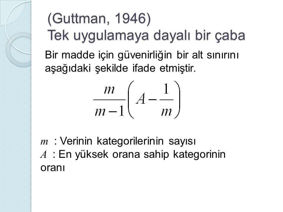 (Guttman, 1946) Tek uygulamaya dayalı bir çaba Bir madde için güvenirliğin bir alt sınırını aşağıdaki şekilde ifade etmiştir. m : Verinin kategorileri