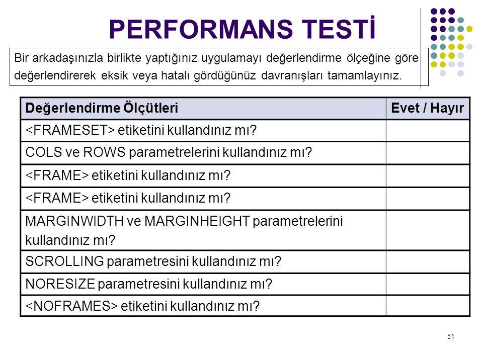 51 PERFORMANS TESTİ Değerlendirme ÖlçütleriEvet / Hayır etiketini kullandınız mı? COLS ve ROWS parametrelerini kullandınız mı? etiketini kullandınız m