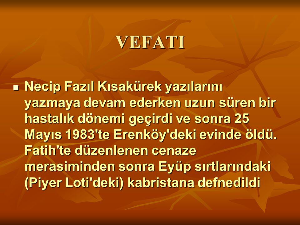 VEFATI Necip Fazıl Kısakürek yazılarını yazmaya devam ederken uzun süren bir hastalık dönemi geçirdi ve sonra 25 Mayıs 1983'te Erenköy'deki evinde öld
