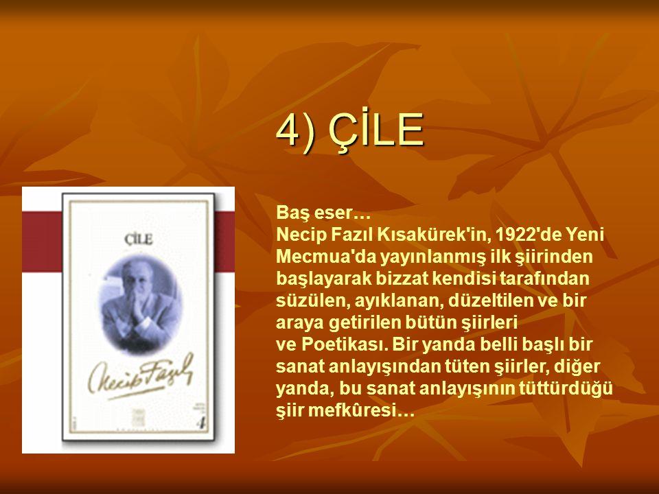 4) ÇİLE Baş eser… Necip Fazıl Kısakürek'in, 1922'de Yeni Mecmua'da yayınlanmış ilk şiirinden başlayarak bizzat kendisi tarafından süzülen, ayıklanan,