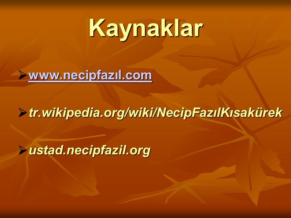 Kaynaklar  www.necipfazıl.com www.necipfazıl.com  tr.wikipedia.org/wiki/NecipFazılKısakürek  ustad.necipfazil.org