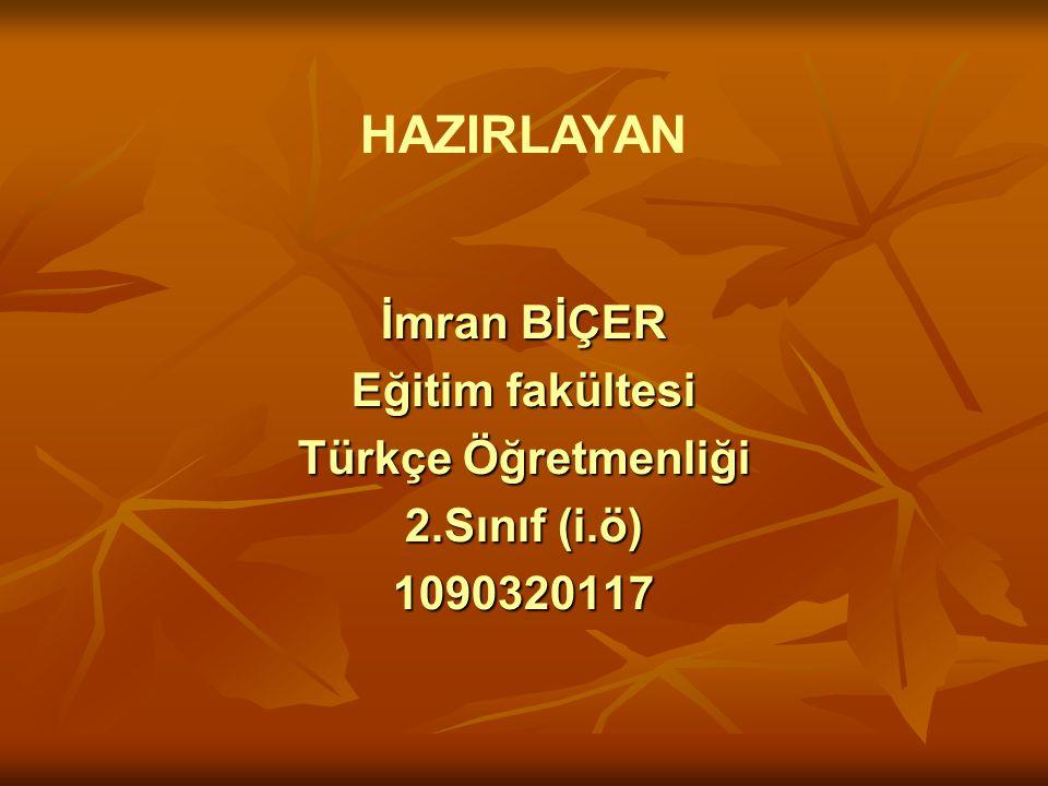 İmran BİÇER Eğitim fakültesi Türkçe Öğretmenliği 2.Sınıf (i.ö) 1090320117 HAZIRLAYAN