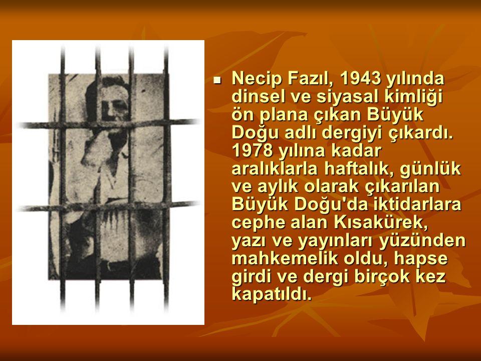 Necip Fazıl, 1943 yılında dinsel ve siyasal kimliği ön plana çıkan Büyük Doğu adlı dergiyi çıkardı. 1978 yılına kadar aralıklarla haftalık, günlük ve