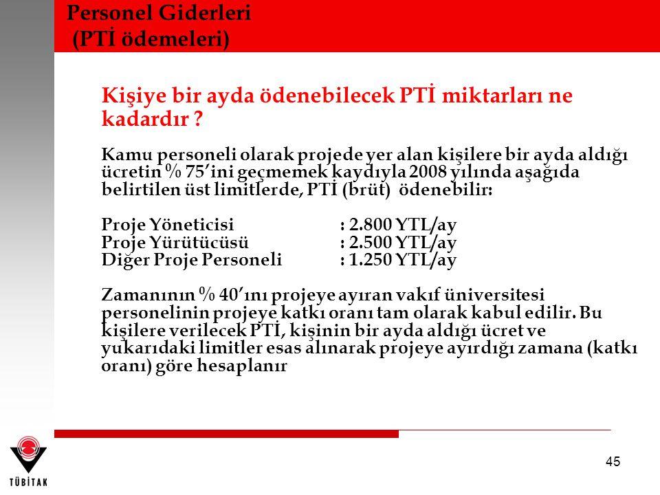 45 Kişiye bir ayda ödenebilecek PTİ miktarları ne kadardır ? Kamu personeli olarak projede yer alan kişilere bir ayda aldığı ücretin % 75'ini geçmemek