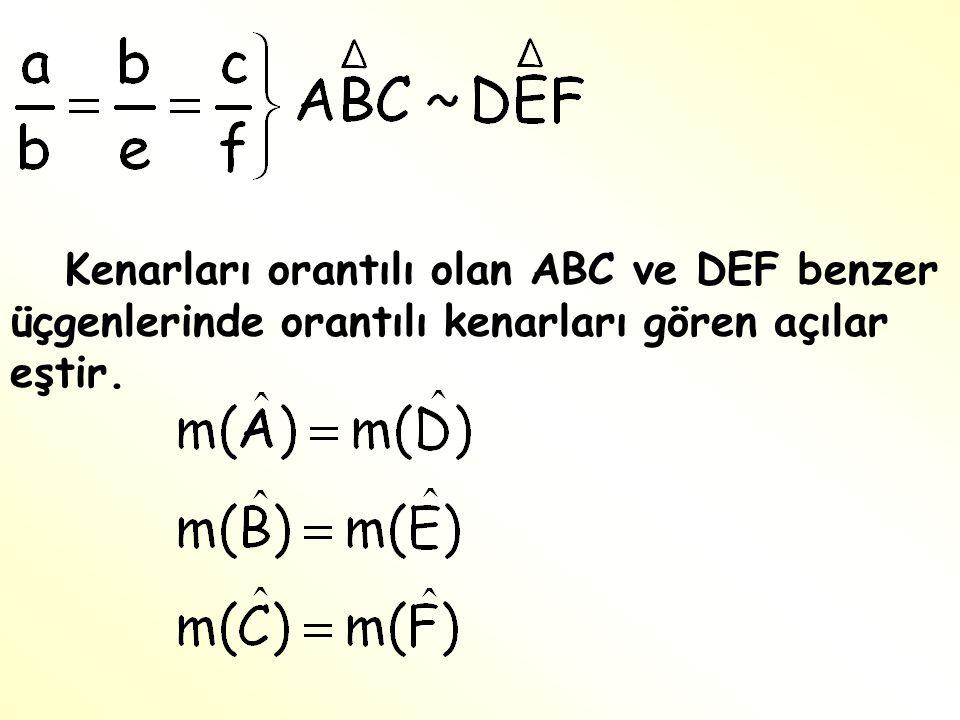 Kenarları orantılı olan ABC ve DEF benzer üçgenlerinde orantılı kenarları gören açılar eştir.