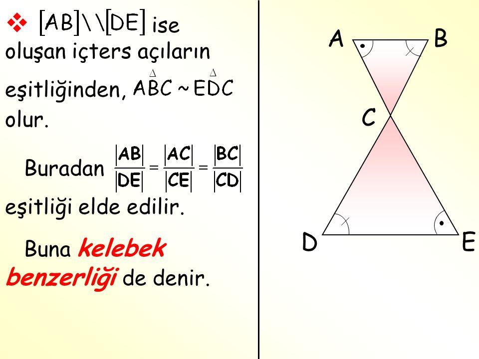  ise oluşan içters açıların eşitliğinden, Buradan eşitliği elde edilir. Buna kelebek benzerliği de denir. olur. AB C DE