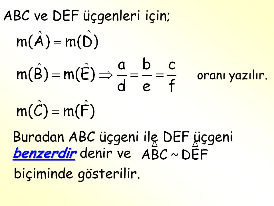 ABC ve DEF üçgenleri için; biçiminde gösterilir. benzerdir Buradan ABC üçgeni ile DEF üçgeni benzerdir denir ve oranı yazılır.