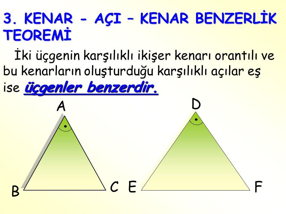 3. KENAR - AÇI – KENAR BENZERLİK TEOREMİ üçgenler benzerdir. İki üçgenin karşılıklı ikişer kenarı orantılı ve bu kenarların oluşturduğu karşılıklı açı