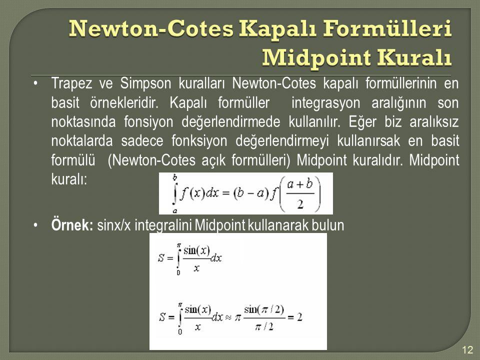 Trapez ve Simpson kuralları Newton-Cotes kapalı formüllerinin en basit örnekleridir. Kapalı formüller integrasyon aralığının son noktasında fonsiyon d