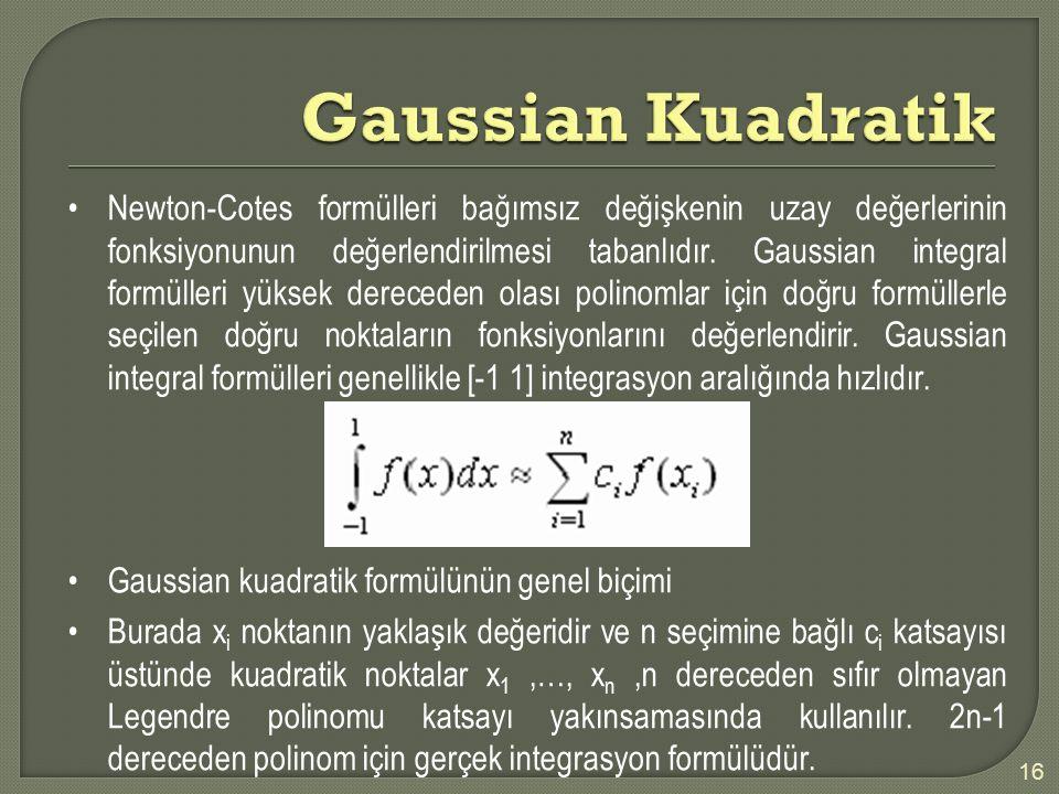Newton-Cotes formülleri bağımsız değişkenin uzay değerlerinin fonksiyonunun değerlendirilmesi tabanlıdır. Gaussian integral formülleri yüksek derecede