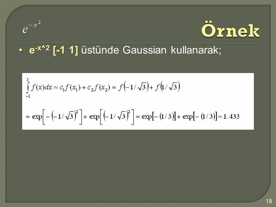 18 e -x^2 [-1 1]e -x^2 [-1 1] üstünde Gaussian kullanarak;
