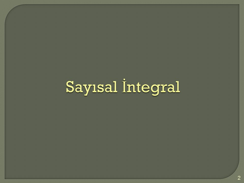  Sayısal integrasyon analitik olarak çözülemeyen belirli integrallerin kullanımı için birincil anahtardır.