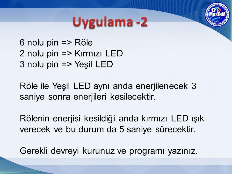 5 6 nolu pin => Röle 2 nolu pin => Kırmızı LED 3 nolu pin => Yeşil LED Röle ile Yeşil LED aynı anda enerjilenecek 3 saniye sonra enerjileri kesilecekt