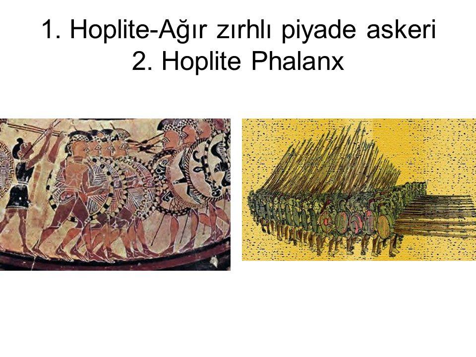 1. Hoplite-Ağır zırhlı piyade askeri 2. Hoplite Phalanx
