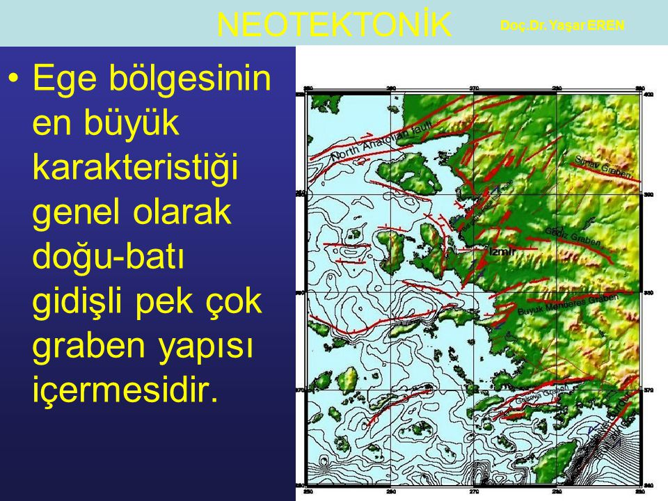 NEOTEKTONİK Doç.Dr. Yaşar EREN Ege bölgesinin en büyük karakteristiği genel olarak doğu-batı gidişli pek çok graben yapısı içermesidir.