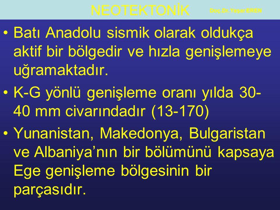 NEOTEKTONİK Doç.Dr. Yaşar EREN Batı Anadolu sismik olarak oldukça aktif bir bölgedir ve hızla genişlemeye uğramaktadır. K-G yönlü genişleme oranı yıld
