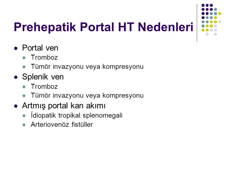 Prehepatik Portal HT Nedenleri Portal ven Tromboz Tümör invazyonu veya kompresyonu Splenik ven Tromboz Tümör invazyonu veya kompresyonu Artmış portal